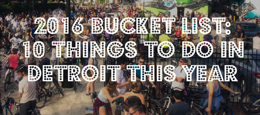 2016 Bucket List: 10 Things to do in Detroit this Year