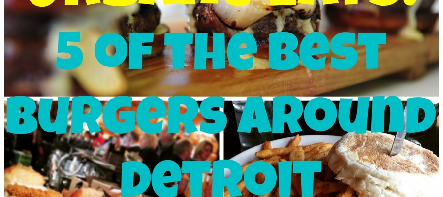 Urbane Eats: 5 of the Best Burgers Around Detroit