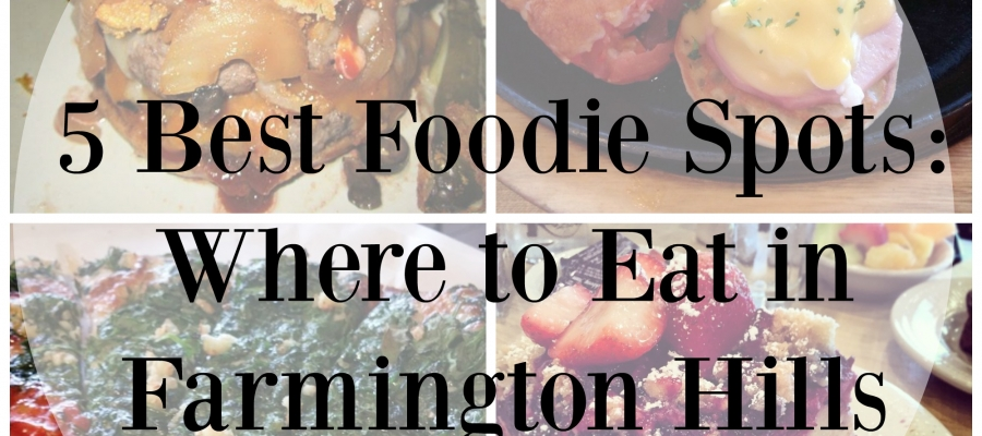 5 Best Foodie Spots: Where to Eat in Farmington Hills