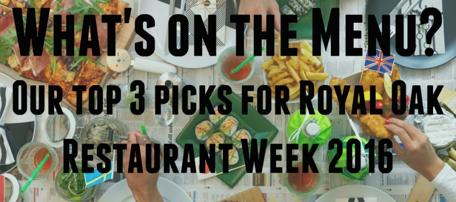Our Top 3 Picks for Royal Oak Restaurant Week 2016