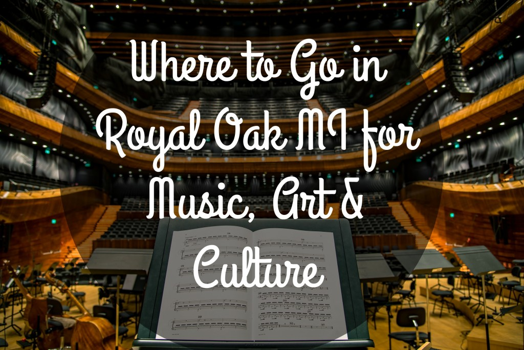 where to go in royal oak for music art and culture