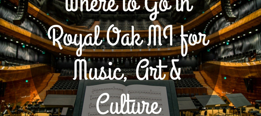 Where to Go in Royal Oak Michigan for Music, Art and Culture